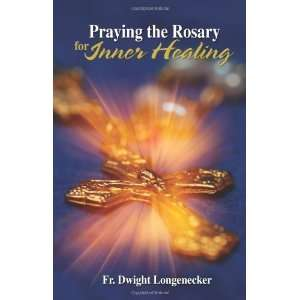 the Rosary for Inner Healing [Hardcover] Fr Dwight Longenecker Books