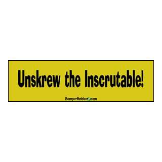 Unskrew the inscrutable   funny bumper stickers (Large