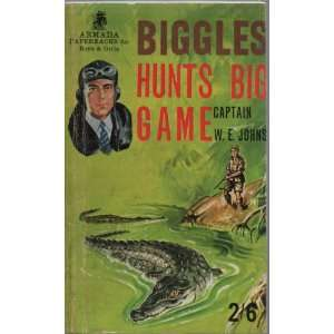 Biggles Hunts Big Game Captain W E Johns Books